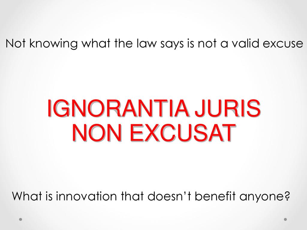 IGNORANTIA JURIS NON EXCUSAT Not knowing what t...