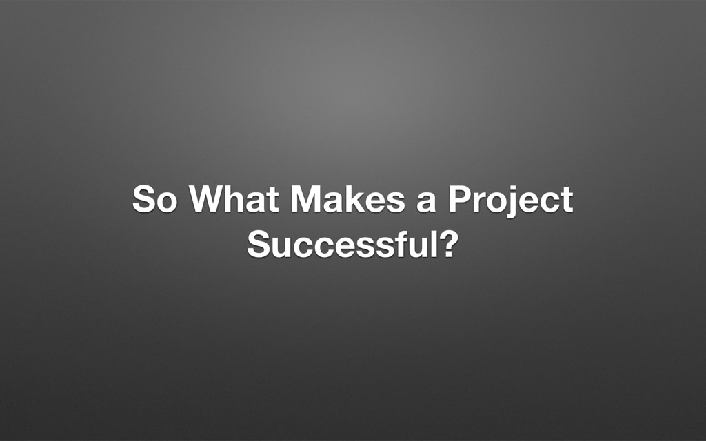 So What Makes a Project Successful?
