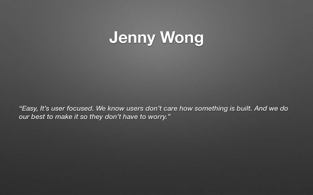 "Jenny Wong ""Easy, It's user focused. We know us..."