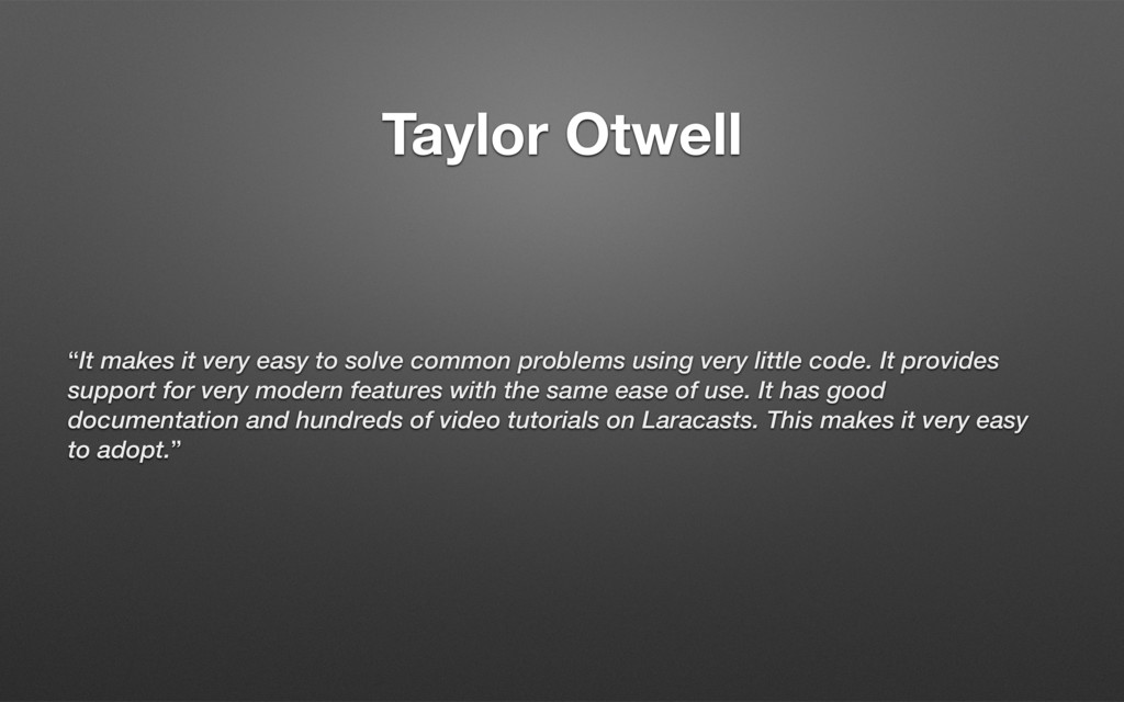 "Taylor Otwell ""It makes it very easy to solve c..."