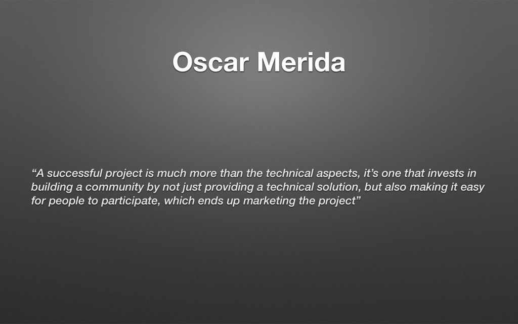 "Oscar Merida ""A successful project is much more..."