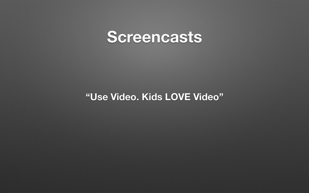 "Screencasts ""Use Video. Kids LOVE Video"""