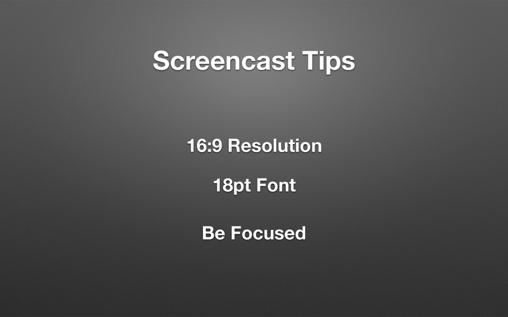 16:9 Resolution 18pt Font Be Focused Screencast...