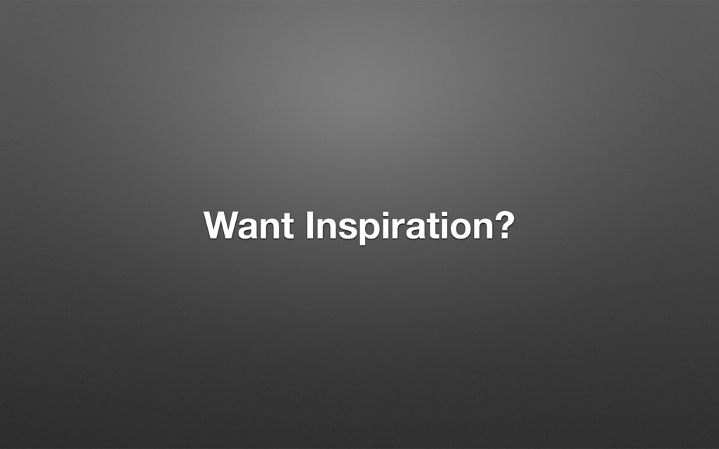 Want Inspiration?