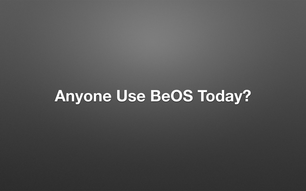 Anyone Use BeOS Today?