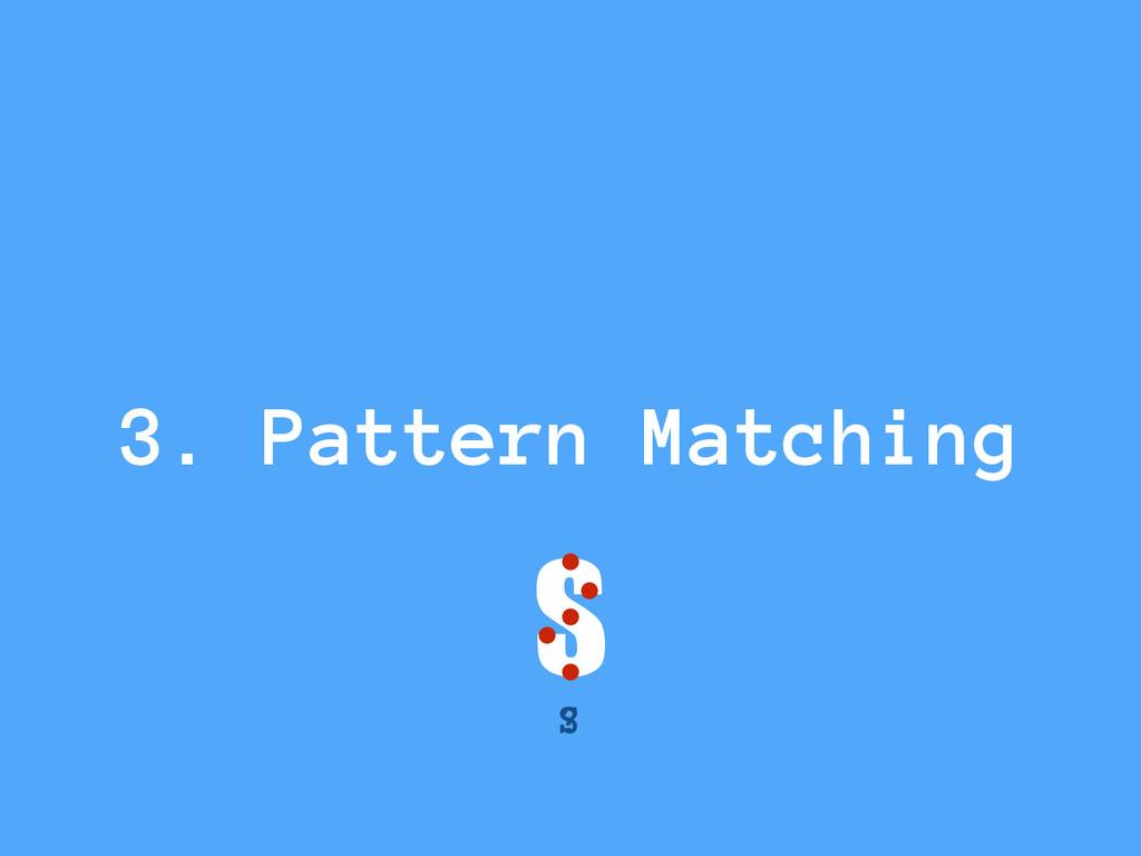 3. Pattern Matching S ? S