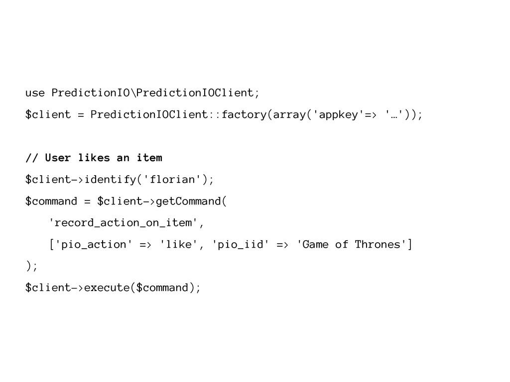 use PredictionIO\PredictionIOClient; $client = ...