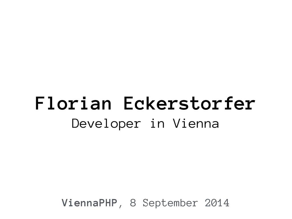 Florian Eckerstorfer Developer in Vienna Vienna...