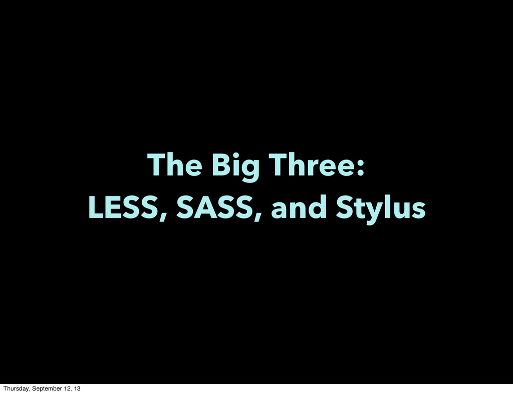 The Big Three: LESS, SASS, and Stylus Thursday,...