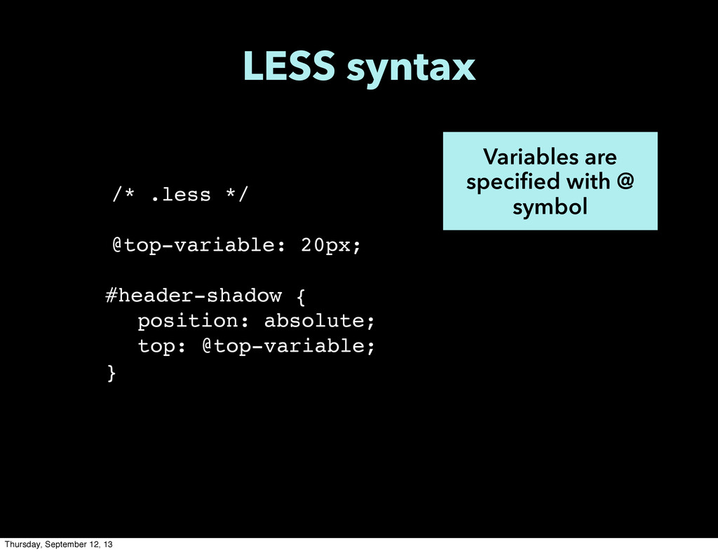 Variables are specified with @ symbol /* .less ...