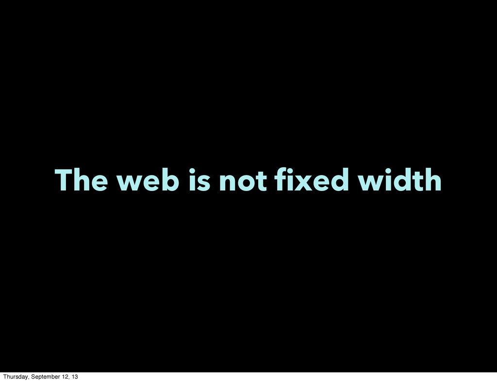The web is not fixed width Thursday, September ...