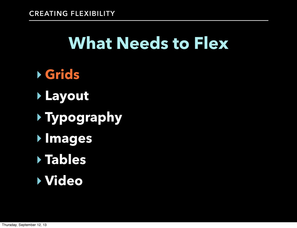 CREATING FLEXIBILITY What Needs to Flex ‣ Grids...