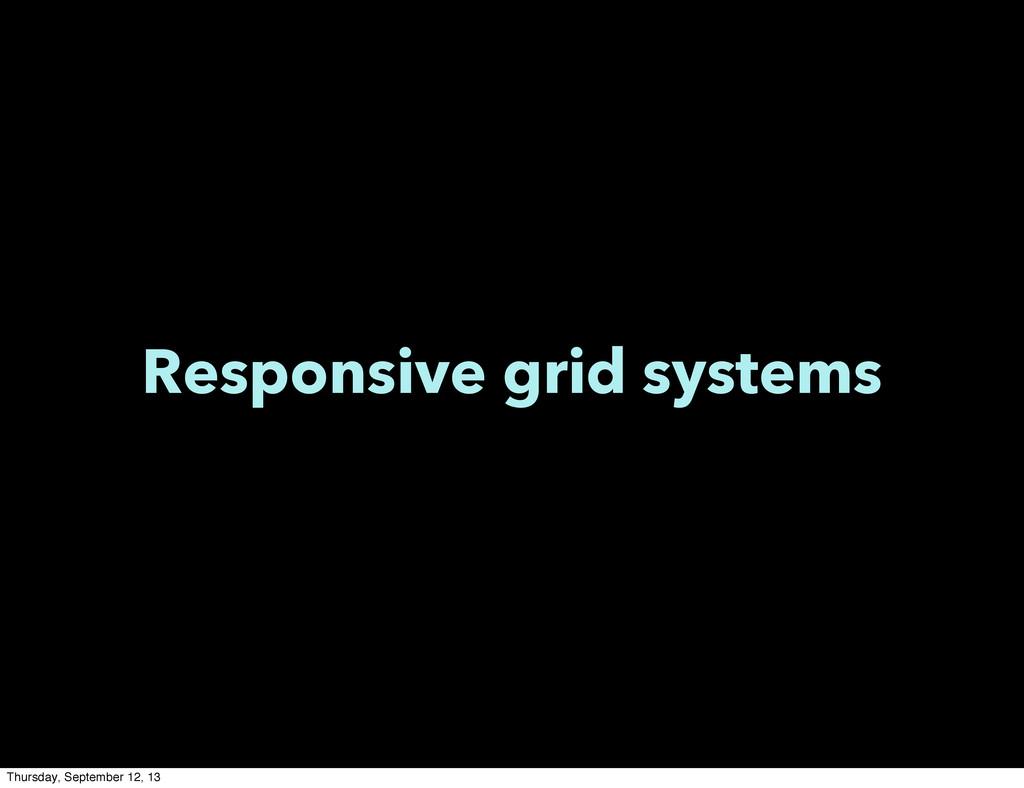 Responsive grid systems Thursday, September 12,...