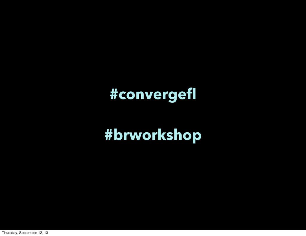 #convergefl #brworkshop Thursday, September 12,...
