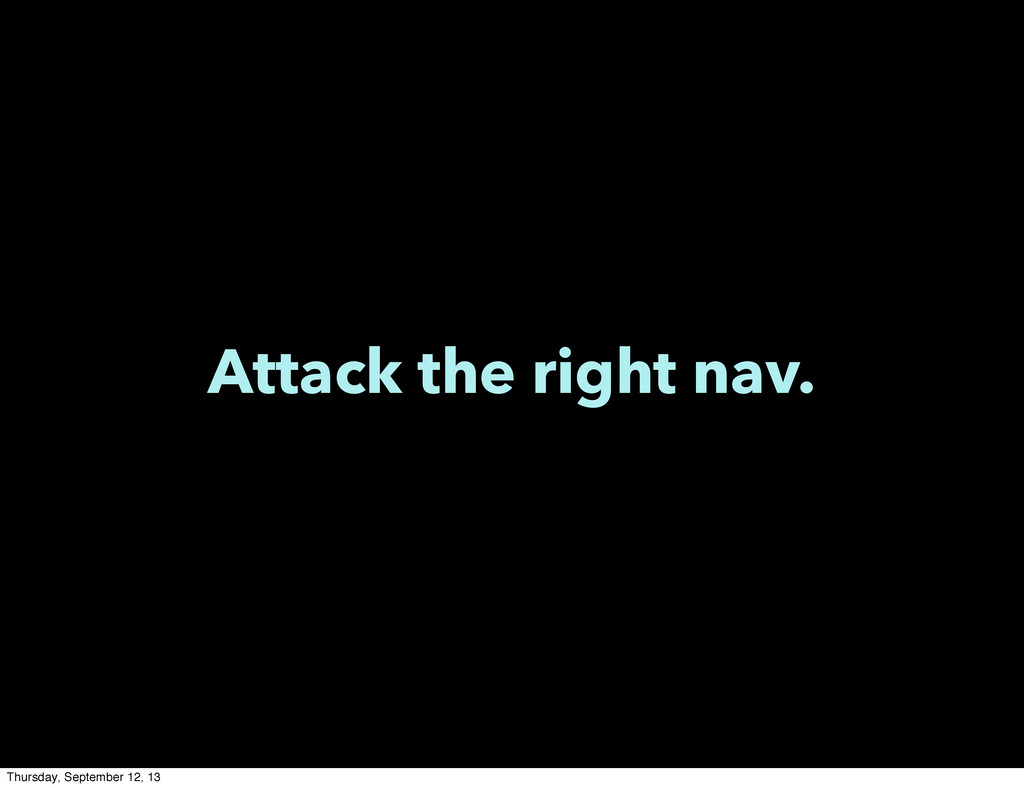 Attack the right nav. Thursday, September 12, 13