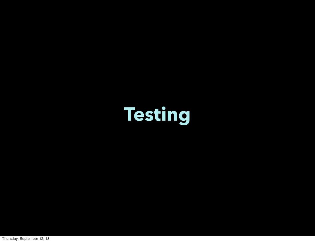 Testing Thursday, September 12, 13