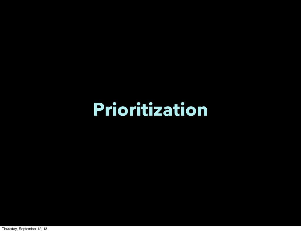 Prioritization Thursday, September 12, 13