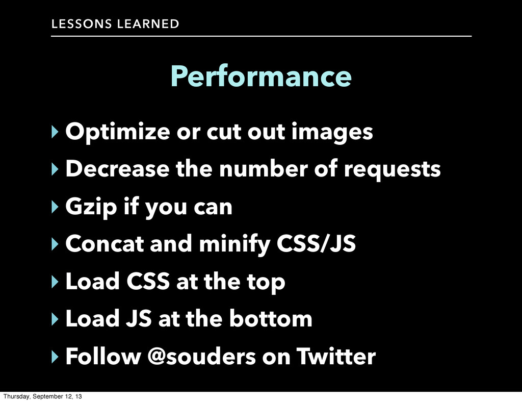 LESSONS LEARNED Performance ‣ Optimize or cut o...