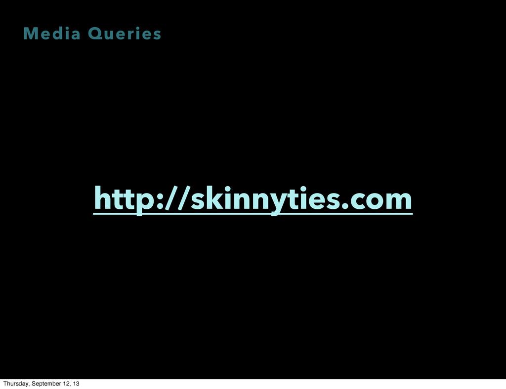 Media Queries http://skinnyties.com Thursday, S...