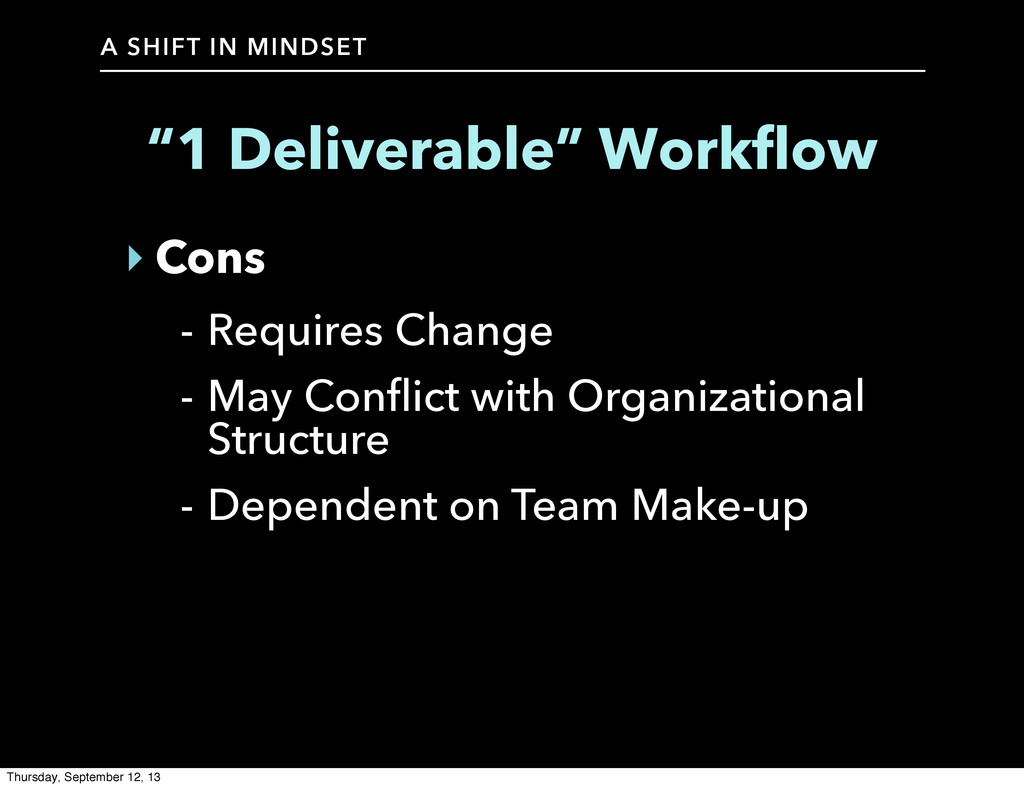 A SHIFT IN MINDSET ‣ Cons - Requires Change - M...