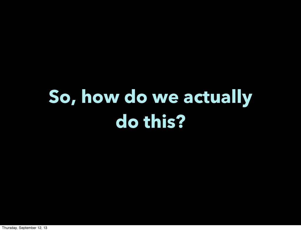 So, how do we actually do this? Thursday, Septe...