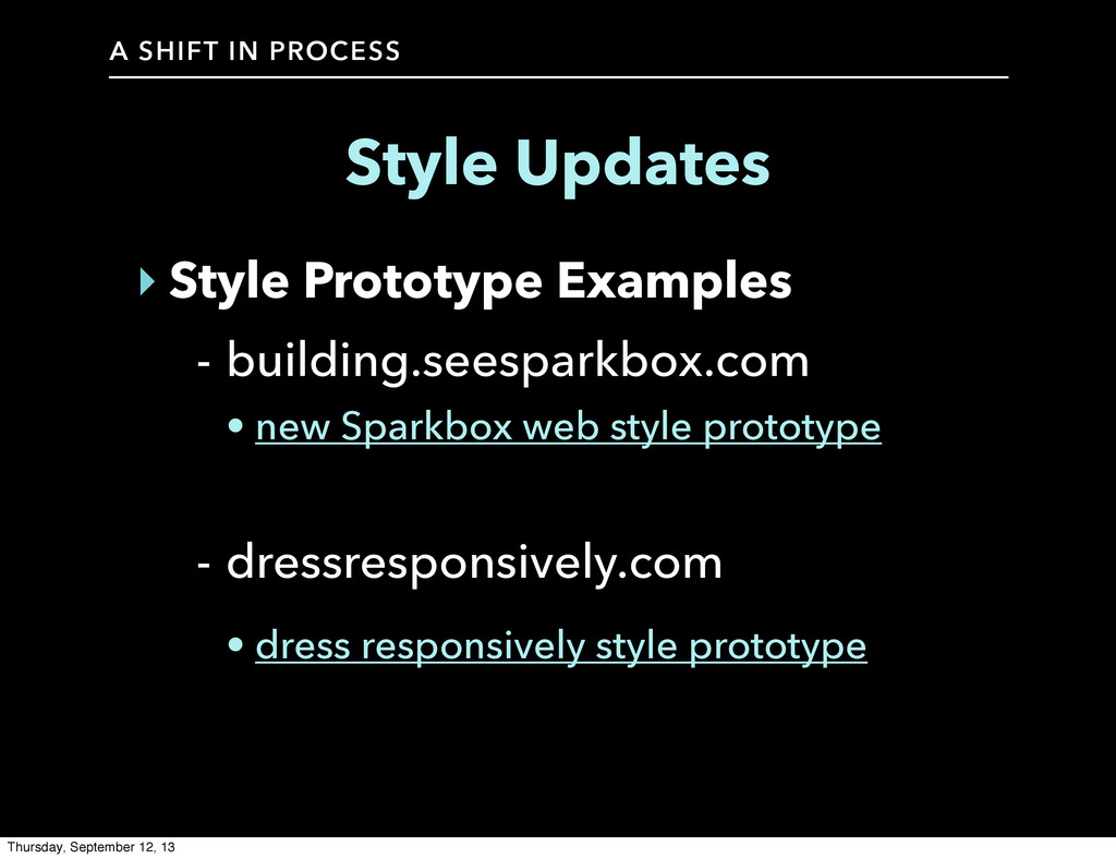 A SHIFT IN PROCESS Style Updates ‣ Style Protot...