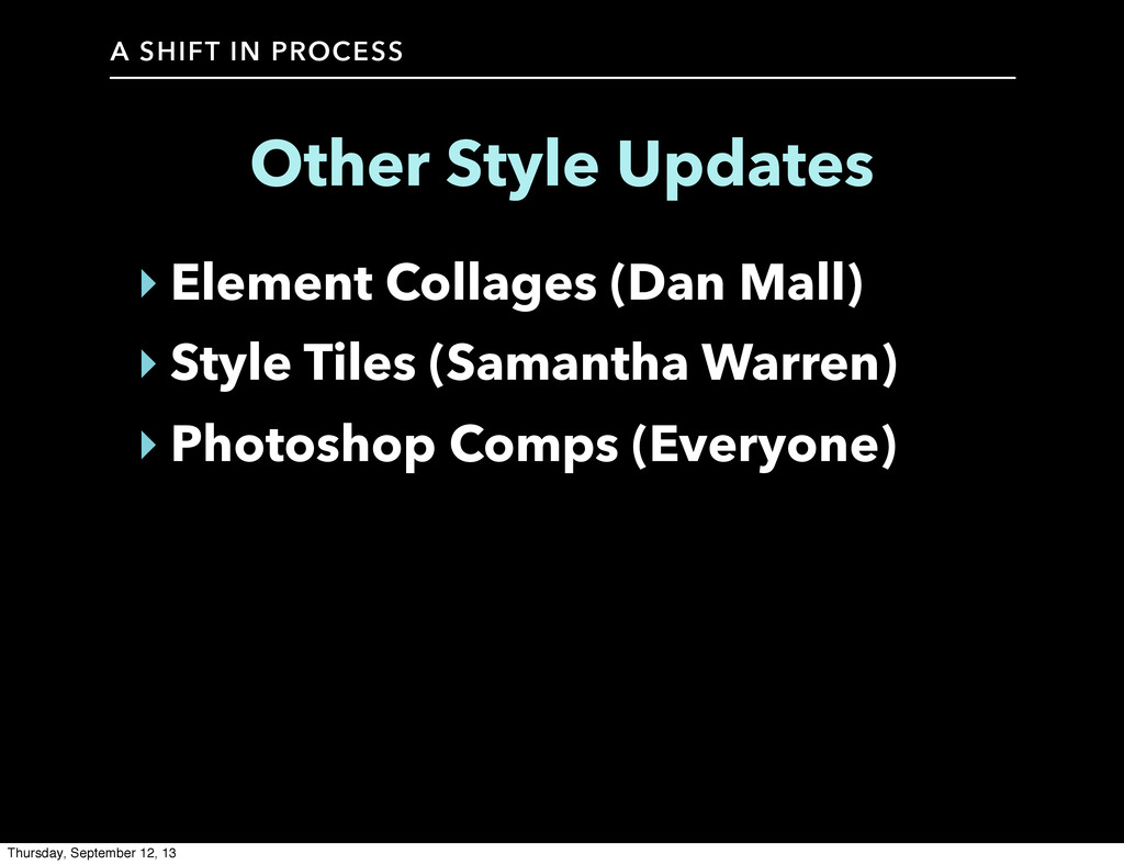 A SHIFT IN PROCESS Other Style Updates ‣ Elemen...