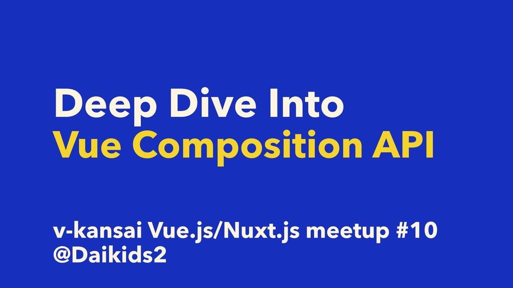 Deep Dive Into Vue Composition API v-kansai Vue...