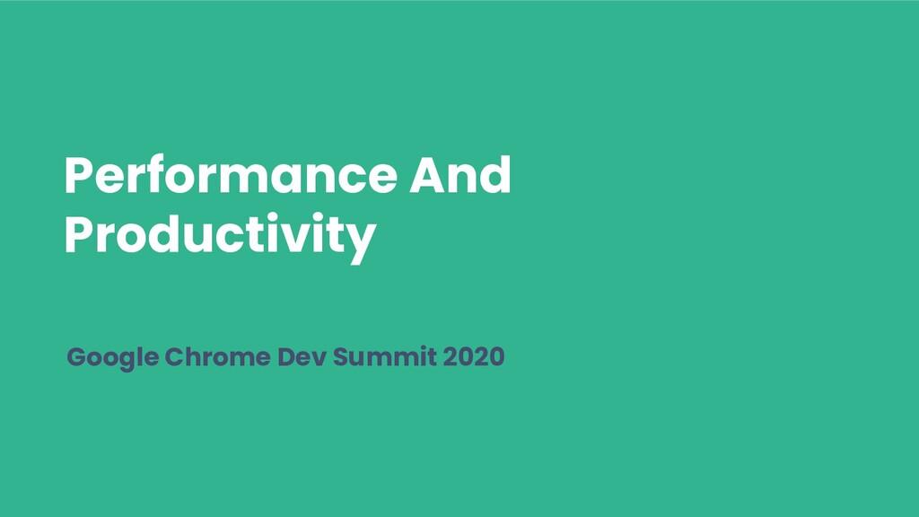 Performance And Productivity Google Chrome Dev ...