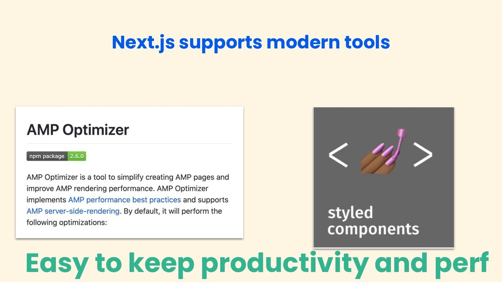 Next.js supports modern tools Easy to keep prod...