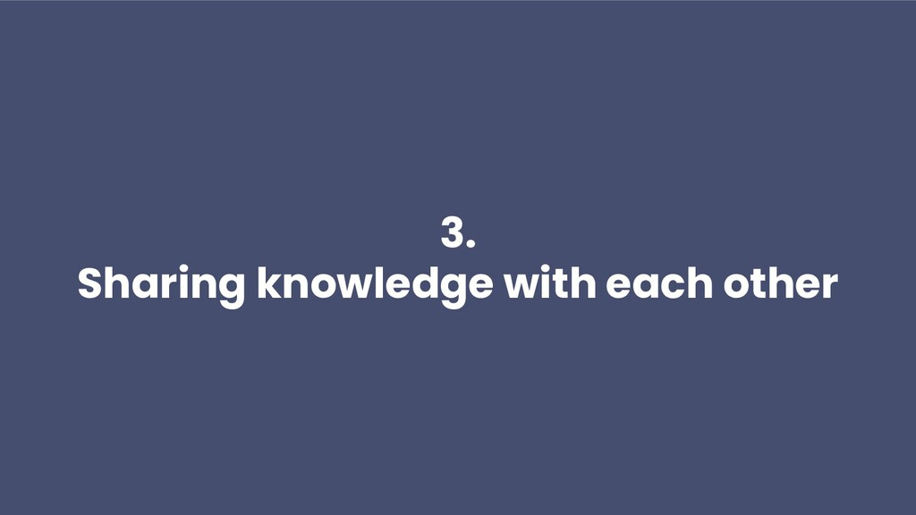 3. Sharing knowledge with each other