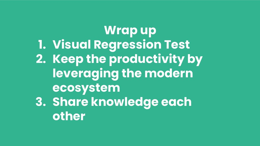Wrap up 1. Visual Regression Test 2. Keep the p...