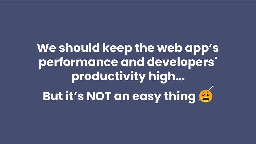 We should keep the web app's performance and de...