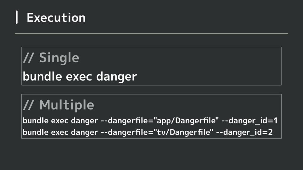 Execution // Single bundle exec danger // Multi...