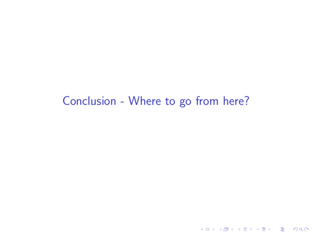 Conclusion - Where to go from here?