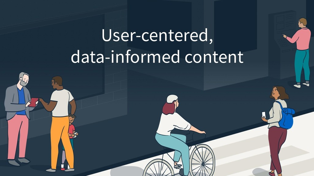 User-centered, data-informed content
