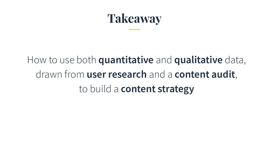 Takeaway How to use both quantitative and quali...