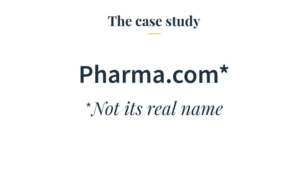 The case study Pharma.com* *Not its real name