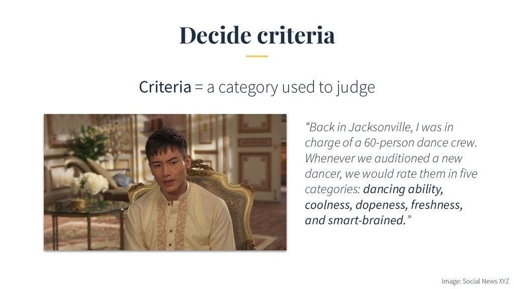 Decide criteria Criteria = a category used to j...