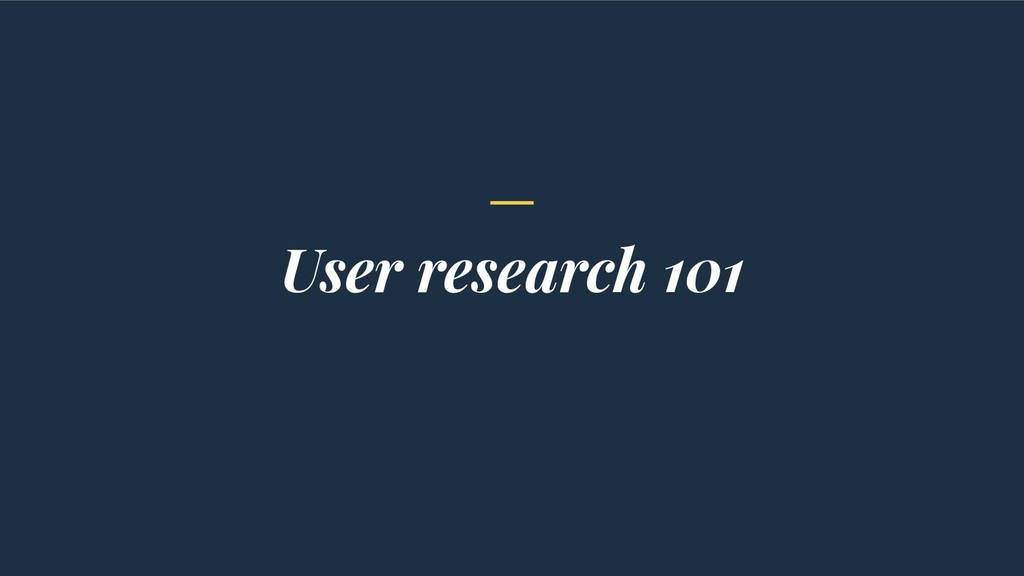 User research 101