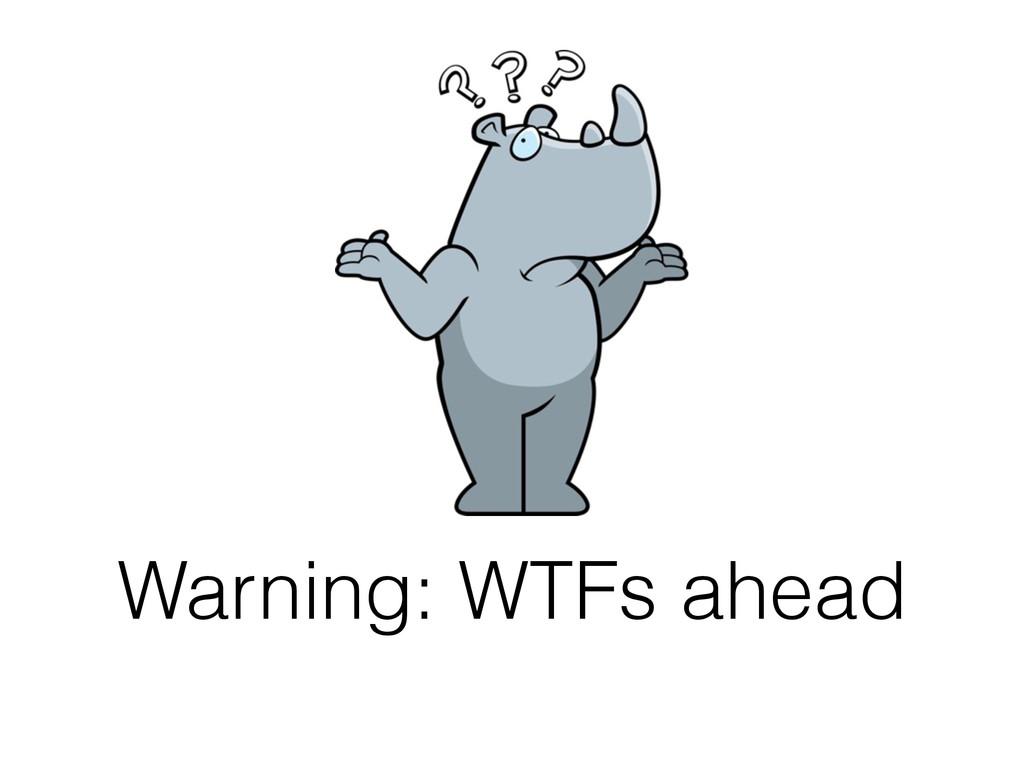 Warning: WTFs ahead