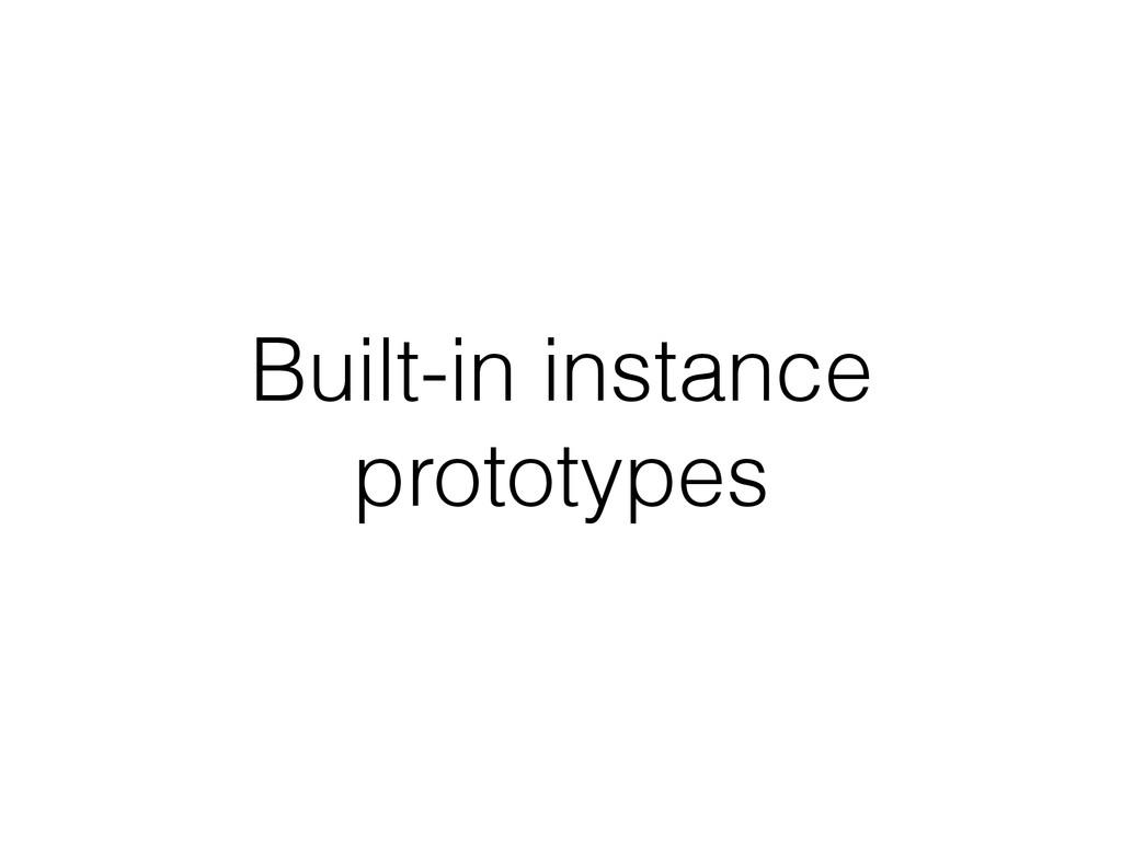 Built-in instance prototypes