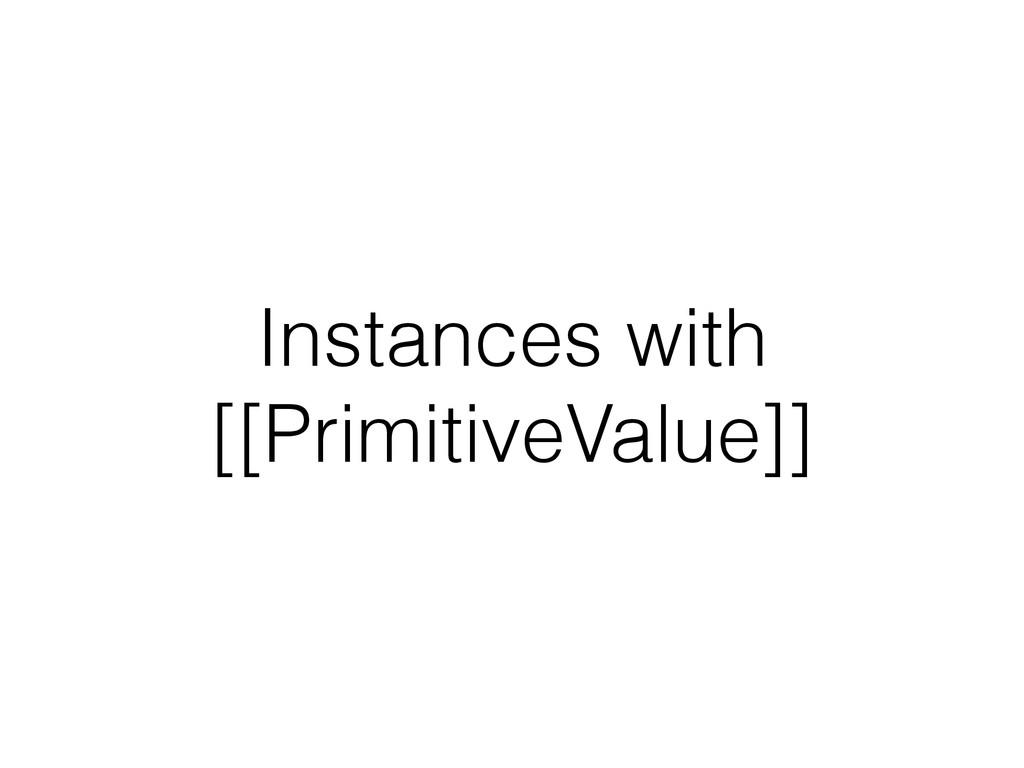 Instances with [[PrimitiveValue]]