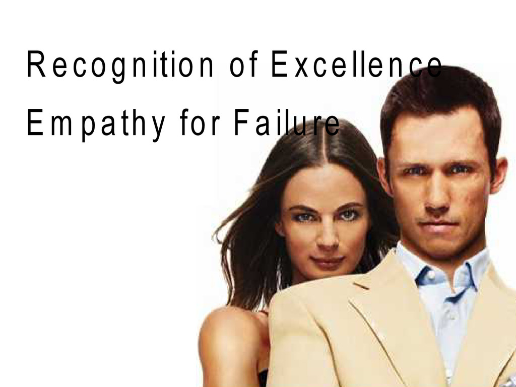 R ecognition of E xcellence E m pathy for F ail...