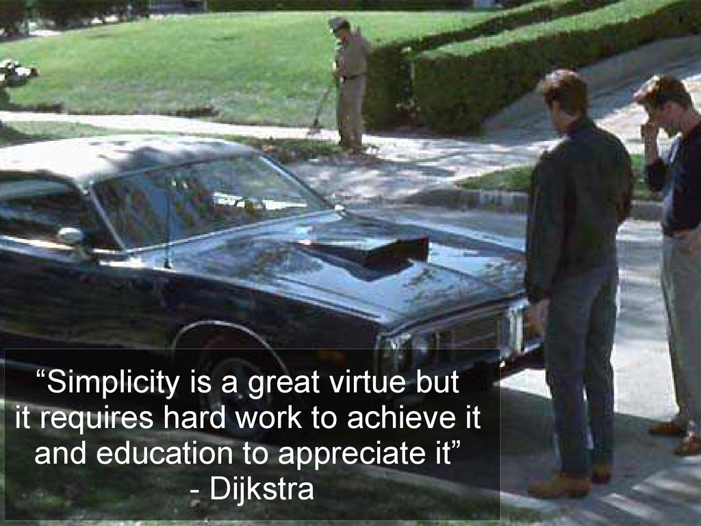 """""""Simplicity is a great virtue but it requires h..."""