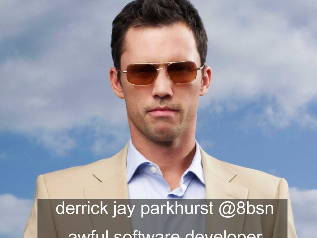 derrick jay parkhurst @8bsn