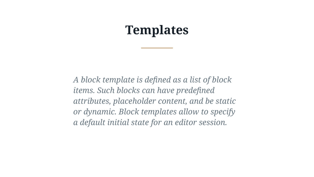 Templates A block template is defined as a list ...