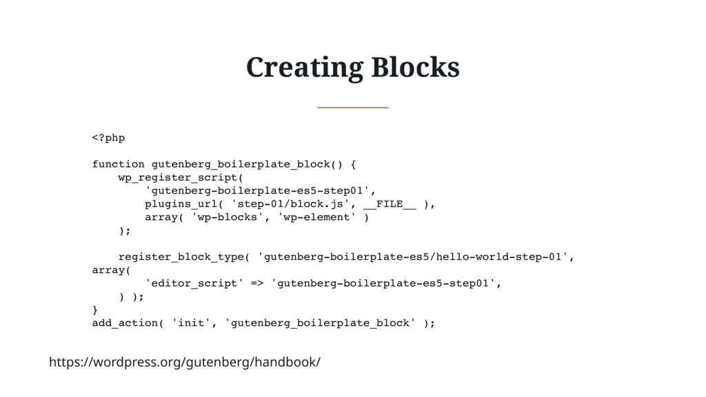 Creating Blocks <?php function gutenberg_boiler...