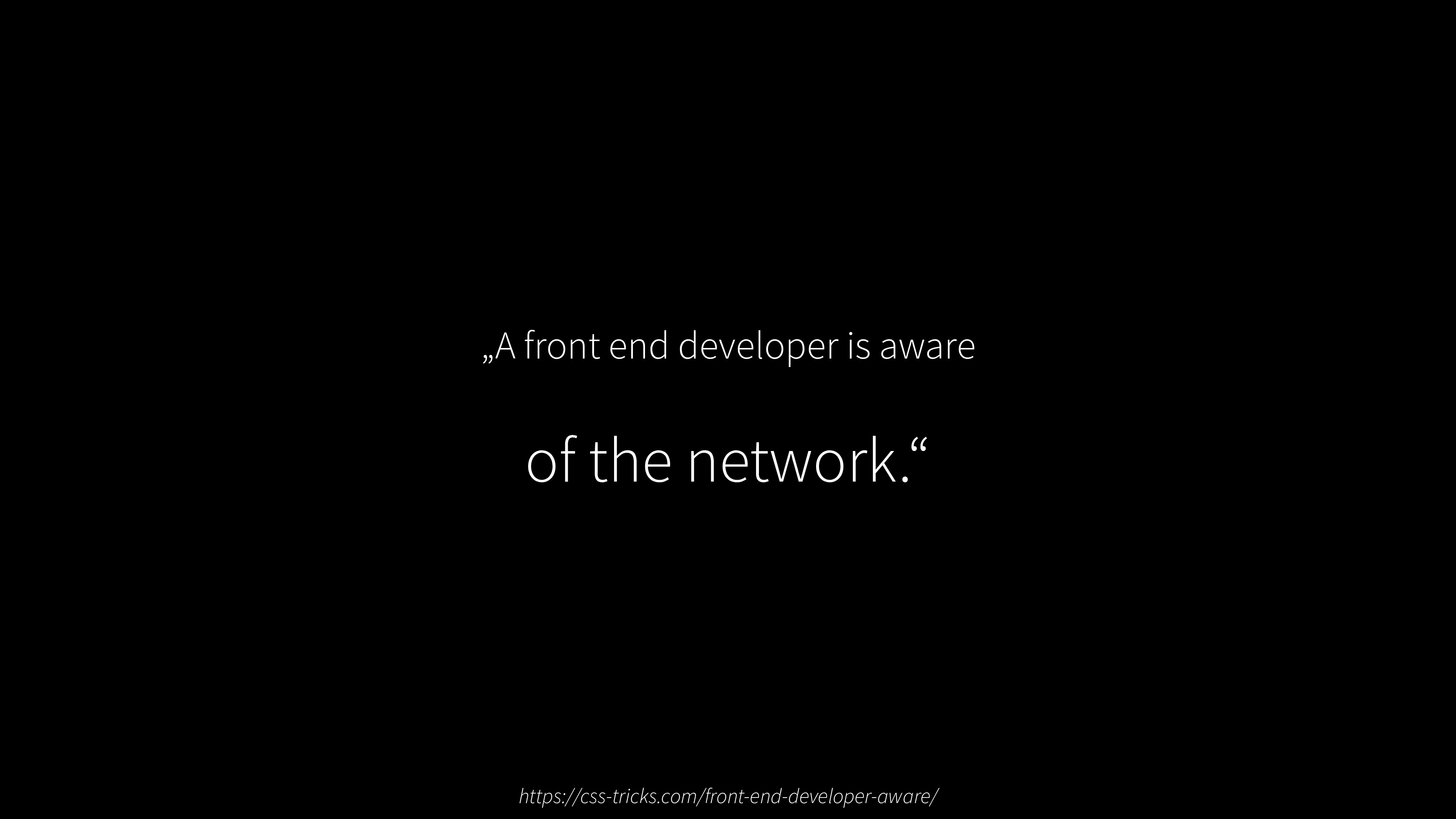 """A front end developer is aware of the network...."