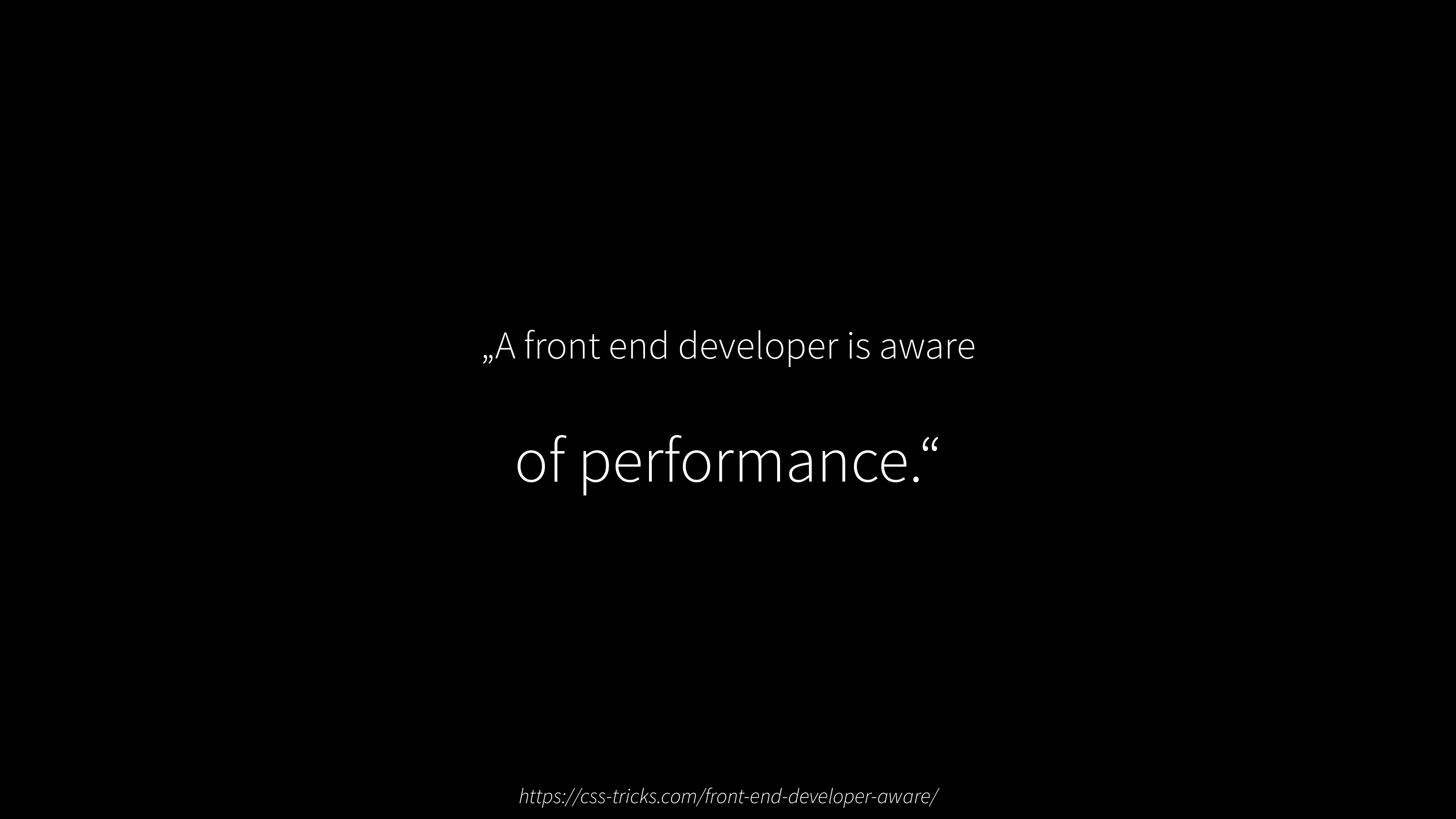 """A front end developer is aware of performance...."